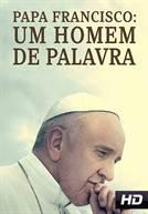 Papa Francisco: Um Homem de Palavra