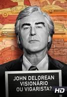 John DeLorean: Visionário ou Vigarista?